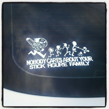 ChainSaw Decal Nobody cares about YOUR STICK FIGURE FAMILY